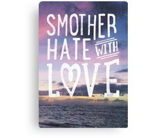 Smother Hate Canvas Print