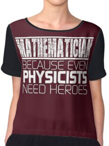 Mathematician - Because Even Physicists Need Heroes Chiffon Top