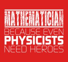 Mathematician - Because Even Physicists Need Heroes One Piece - Short Sleeve