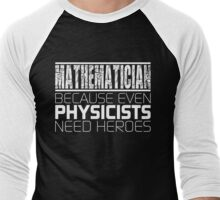 Mathematician - Because Even Physicists Need Heroes Men's Baseball ¾ T-Shirt
