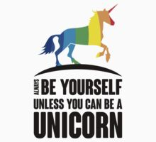 Be Yourself Unless You Can Be a Unicorn One Piece - Short Sleeve