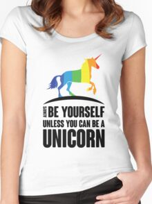 Be Yourself Unless You Can Be a Unicorn Women's Fitted Scoop T-Shirt