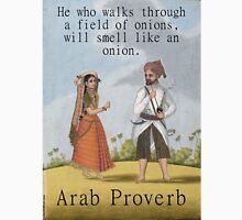 He Who Walks Through A Field - Arab Proverb Unisex T-Shirt