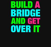 Build A Bridge And Get Over It Unisex T-Shirt