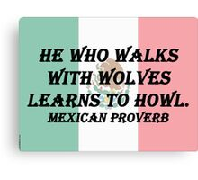 He Who Walks With Wolves - Mexican Proverb Canvas Print