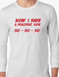 """Now I have a machine gun, ho ho ho"" - die hard quote Long Sleeve T-Shirt"