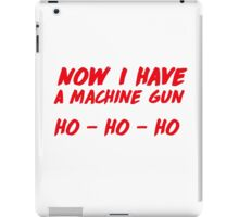 """Now I have a machine gun, ho ho ho"" - die hard quote iPad Case/Skin"