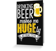 Drinking beer makes me huges me huge by attractive - T-shirts & Hoodies Greeting Card
