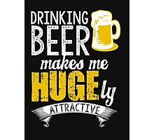 Drinking beer makes me huges me huge by attractive - T-shirts & Hoodies Photographic Print