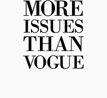 More Issues Than Vogue T-Shirt Unisex T-Shirt