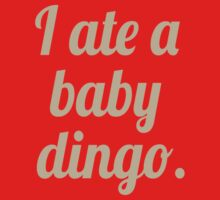 I Ate A Baby Dingo Baby Tee