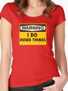 Warning: I do dumb things Women's Fitted Scoop T-Shirt