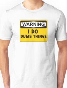 Warning: I do dumb things Unisex T-Shirt