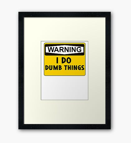 Warning: I do dumb things Framed Print