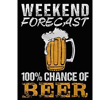 Weekend forecast 100% change of beer - T-shirts & Hoodies Photographic Print
