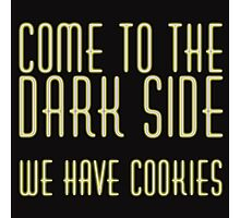Come To Dark Side Photographic Print