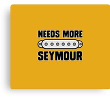 Needs More Seymour Canvas Print