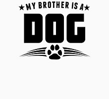 My Brother Is A Dog Unisex T-Shirt