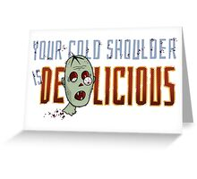Zombie, Cold Shoulder is Delicious Greeting Card