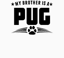 My Brother Is A Pug Unisex T-Shirt