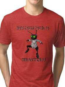 How Could You Be So Heartless Tri-blend T-Shirt