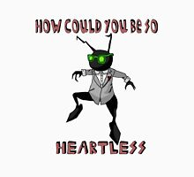 How Could You Be So Heartless Unisex T-Shirt