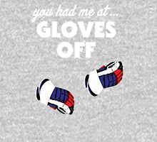 you had me at... gloves off Unisex T-Shirt