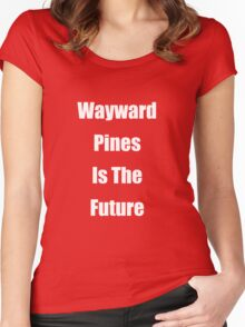 Wayward Pines Is The Future Women's Fitted Scoop T-Shirt