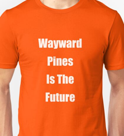 Wayward Pines Is The Future Unisex T-Shirt