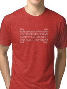Bacon Food Humor Religion Funny Quote Tri-blend T-Shirt