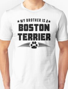 My Brother Is A Boston Terrier Unisex T-Shirt
