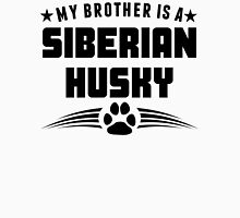My Brother Is A Siberian Husky Unisex T-Shirt