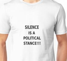 Silence is a political stance T-Shirt