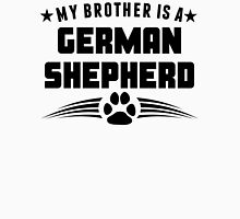 My Brother Is A German Shepherd Unisex T-Shirt