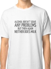 Alcohol Funny Quote Cool Comedy Joke Drinking Classic T-Shirt