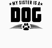 My Sister Is A Dog Unisex T-Shirt