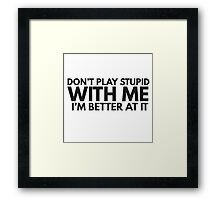 Dont Play Stupid Funny Quote Clever Joke Humor Ironic Framed Print