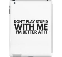 Dont Play Stupid Funny Quote Clever Joke Humor Ironic iPad Case/Skin