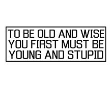 Old Young Wisdom Life Cool Inspirational Quote Photographic Print