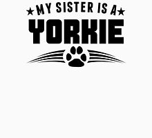 My Sister Is A Yorkie Unisex T-Shirt