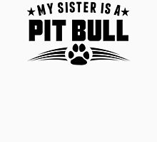 My Sister Is A Pit Bull Unisex T-Shirt