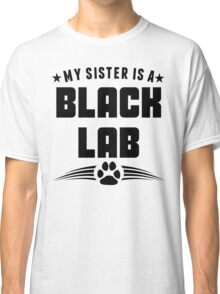 My Sister Is A Black Lab Classic T-Shirt
