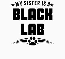 My Sister Is A Black Lab Unisex T-Shirt