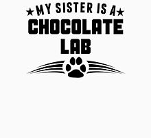 My Sister Is A Chocolate Lab Unisex T-Shirt