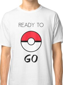 Ready To Go Classic T-Shirt