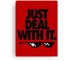 JUST DEAL WITH IT. Canvas Print