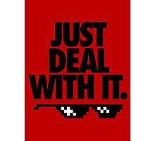 JUST DEAL WITH IT. Photographic Print