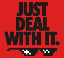 JUST DEAL WITH IT. Kids Tee