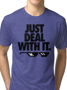 JUST DEAL WITH IT. Tri-blend T-Shirt