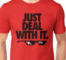JUST DEAL WITH IT. Unisex T-Shirt